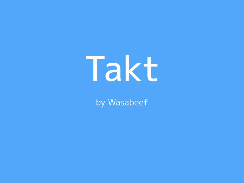 Takt by Wasabeef