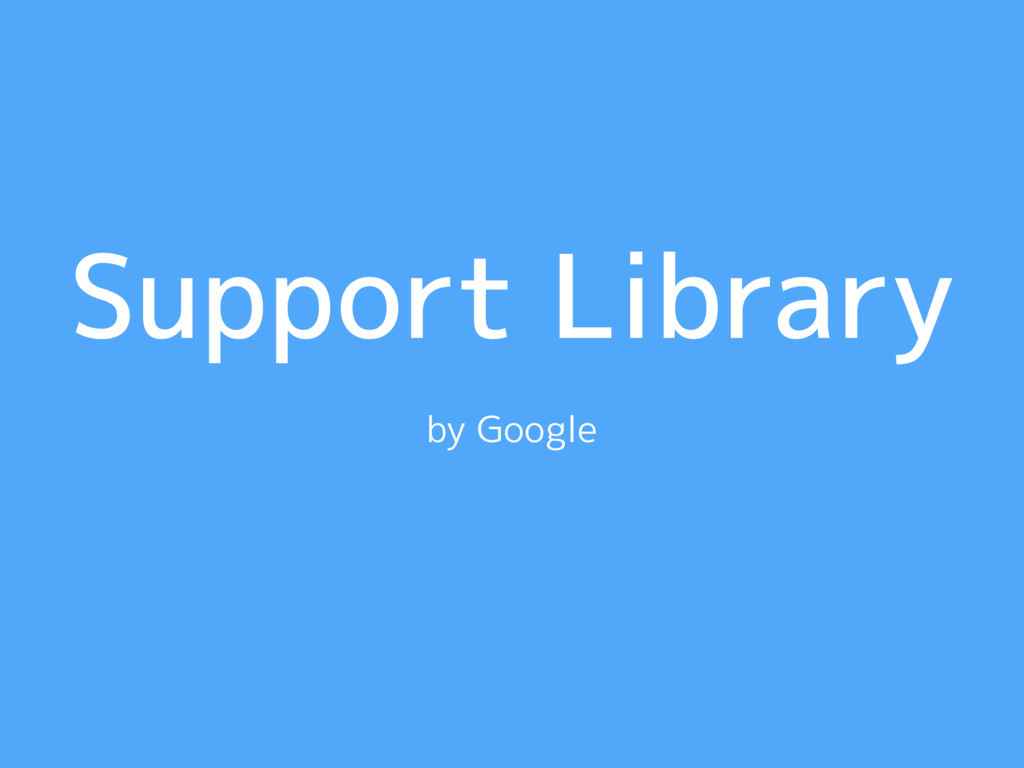 Support Library by Google