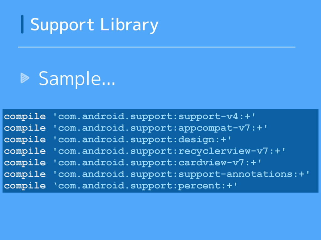 Sample... Support Library compile 'com.android....