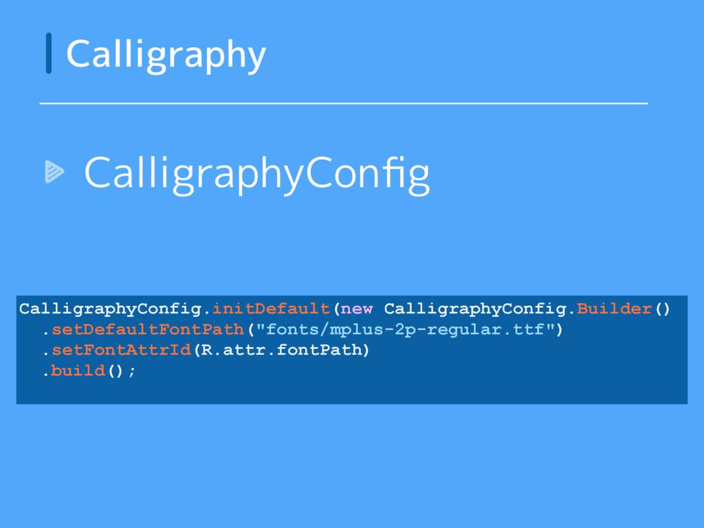 CalligraphyConfig Calligraphy CalligraphyConfig....