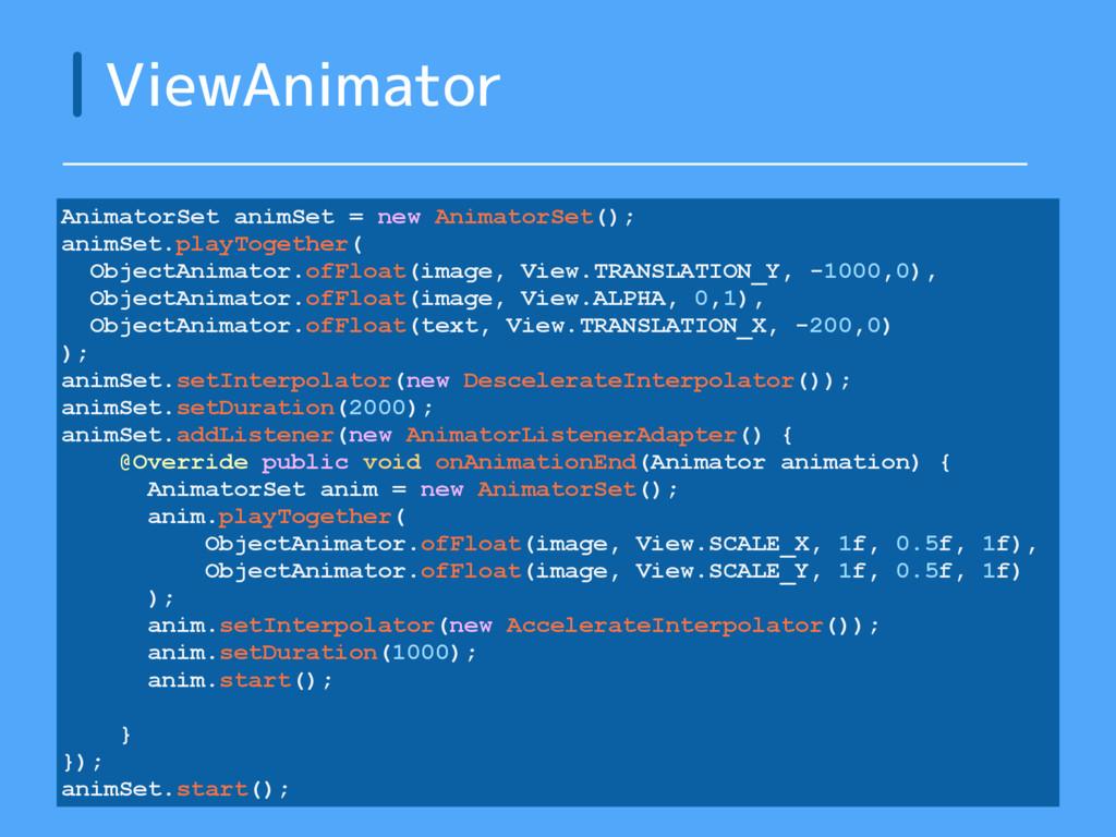 ViewAnimator AnimatorSet animSet = new Animator...