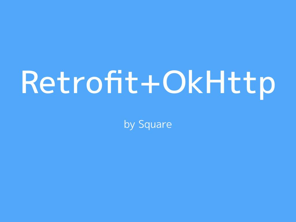 Retrofit+OkHttp by Square