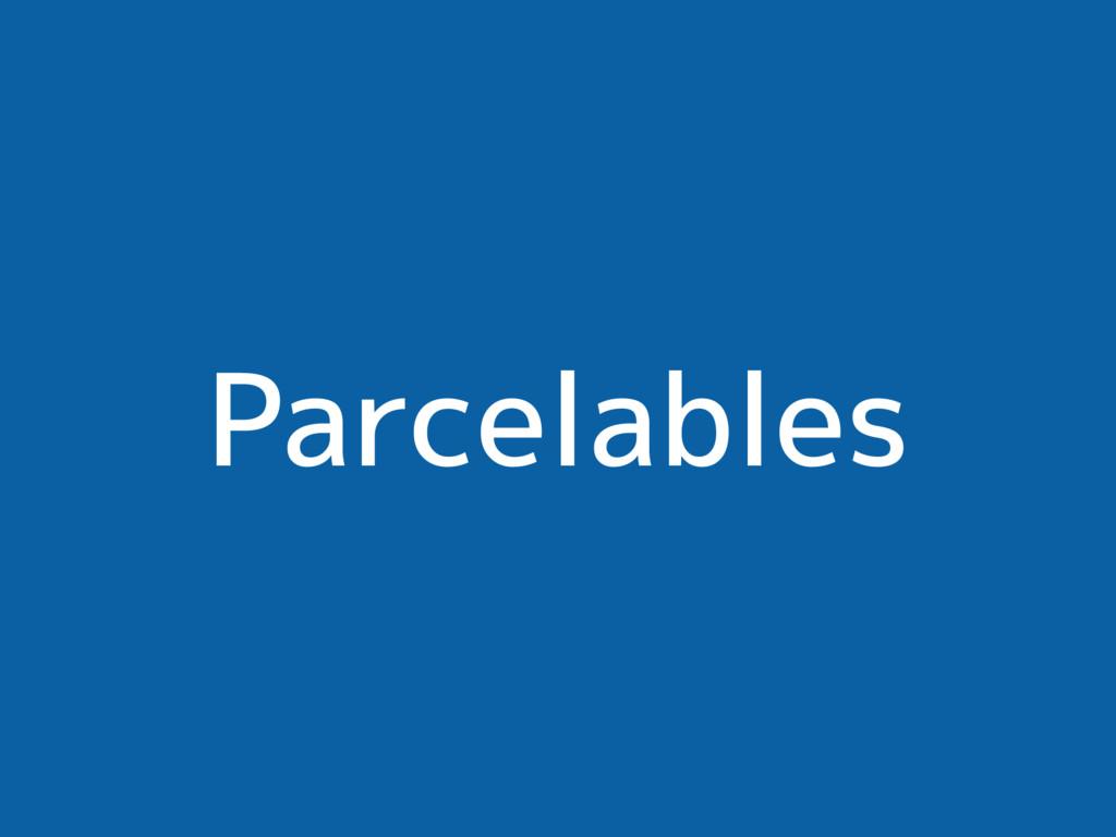 Parcelables