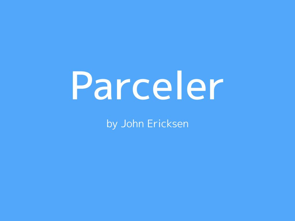 Parceler by John Ericksen
