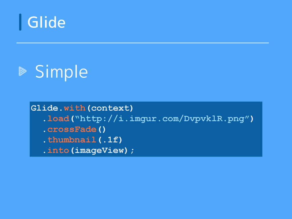 """Simple Glide Glide.with(context) .load(""""http://..."""