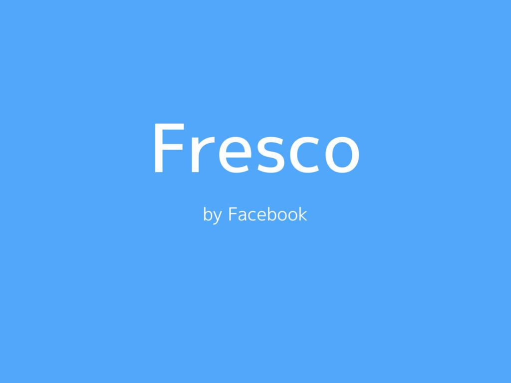 Fresco by Facebook