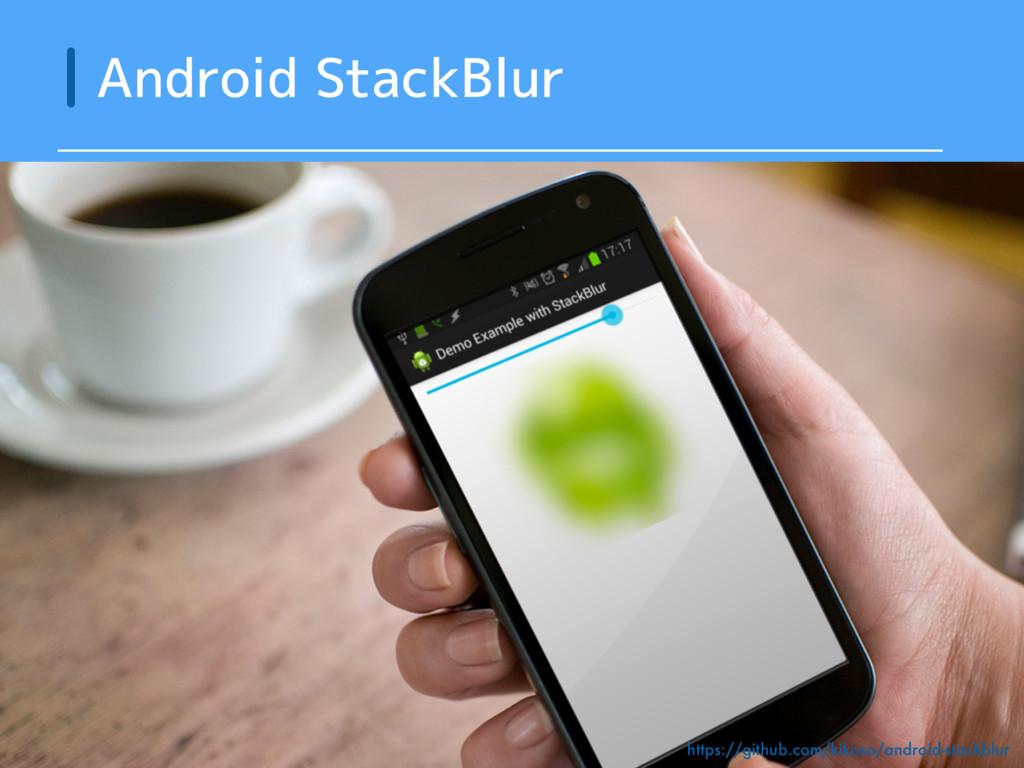Android StackBlur https://github.com/kikoso/and...