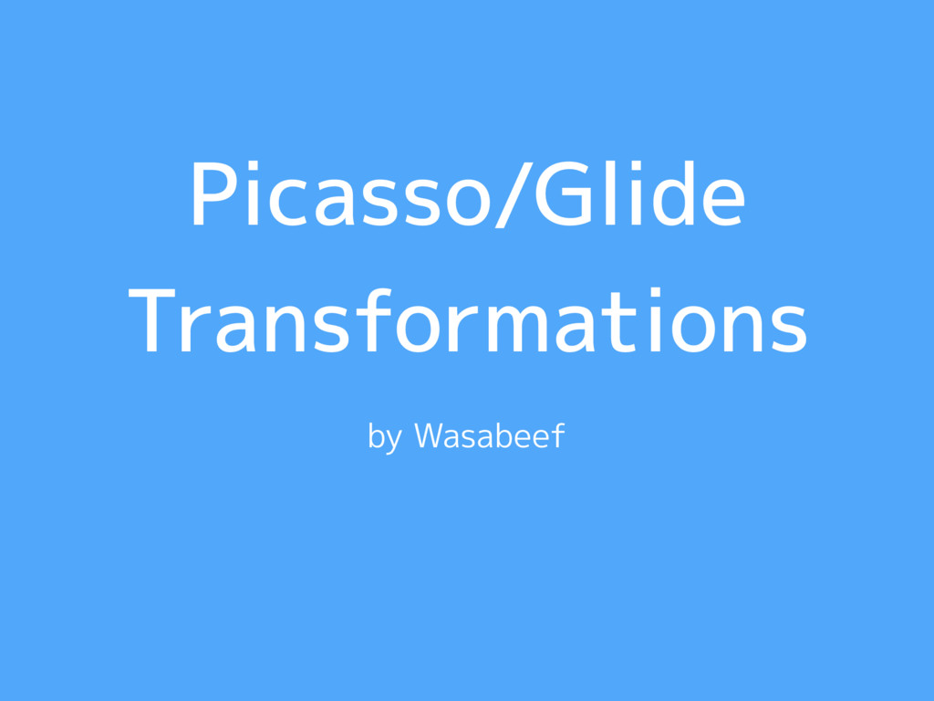 Picasso/Glide Transformations by Wasabeef