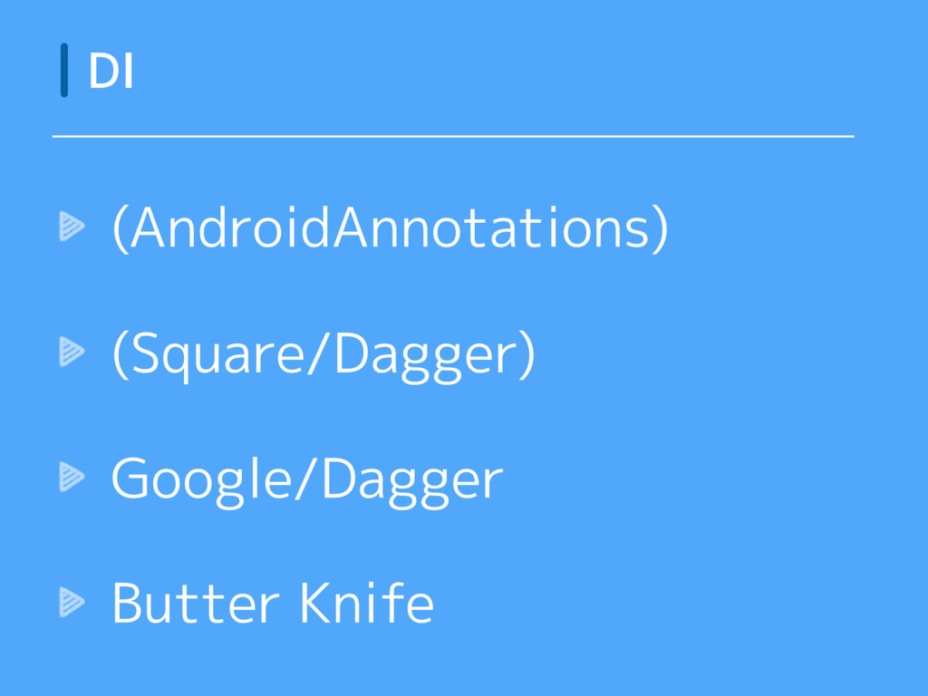 (AndroidAnnotations) (Square/Dagger) Google/Dag...