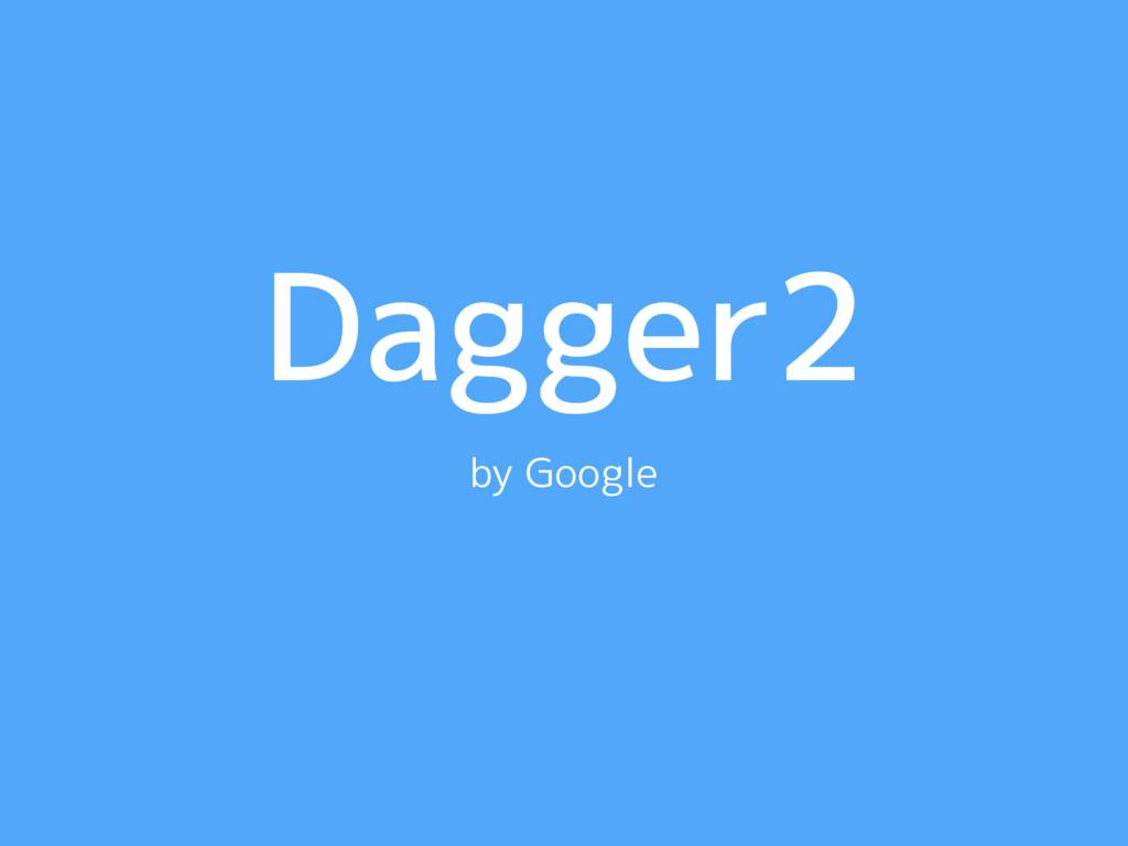 Dagger2 by Google