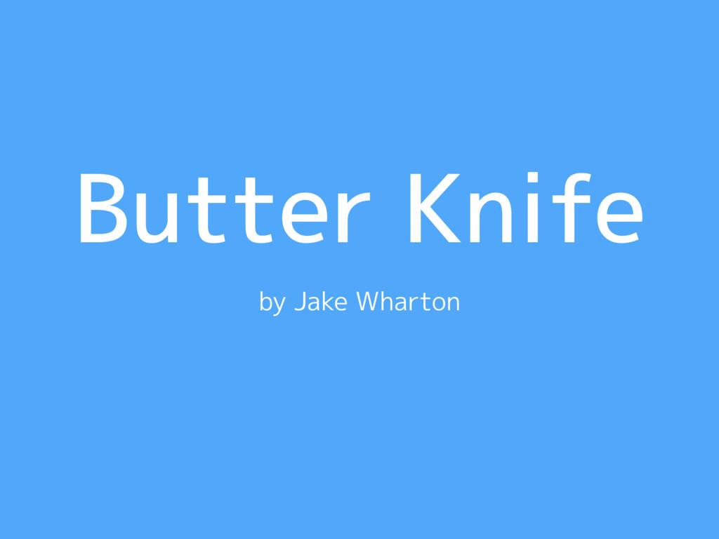 Butter Knife by Jake Wharton