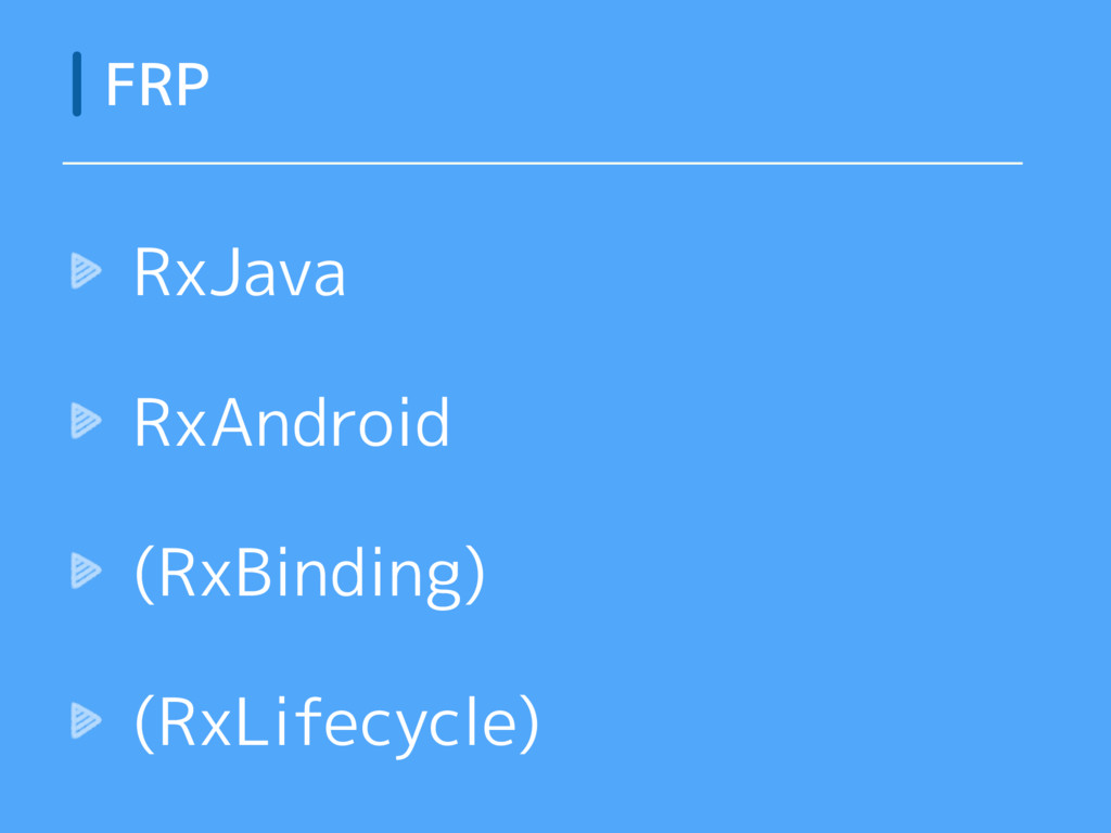RxJava RxAndroid (RxBinding) (RxLifecycle) FRP