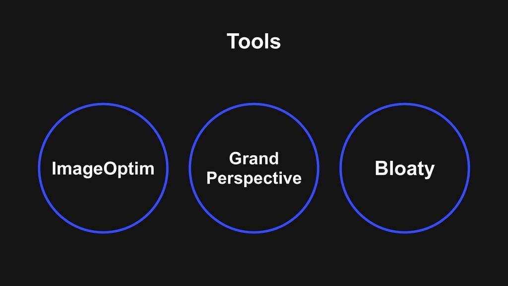 Tools ImageOptim Bloaty Grand Perspective