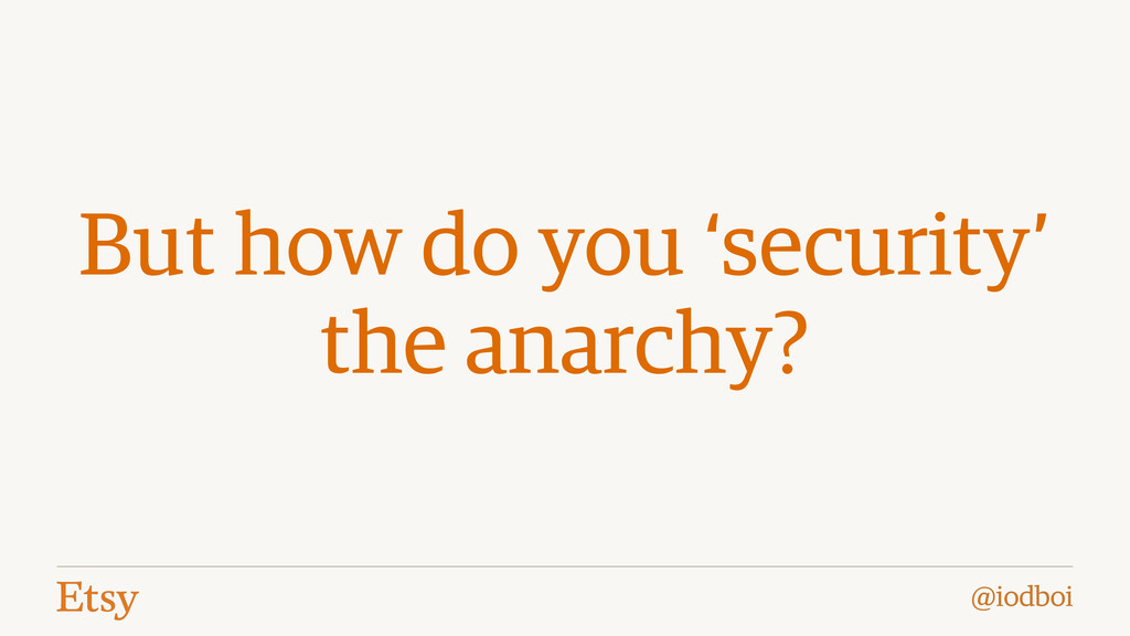@iodboi But how do you 'security' the anarchy?