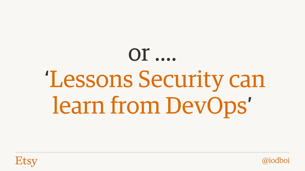 @iodboi or …. 'Lessons Security can learn from ...