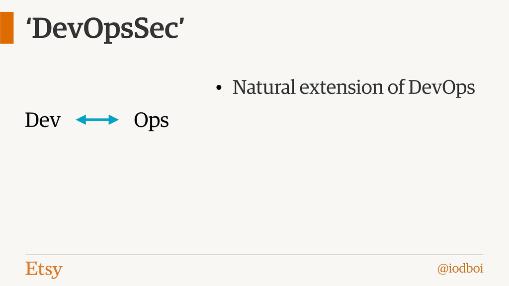 @iodboi 'DevOpsSec' Dev Ops • Natural extension...