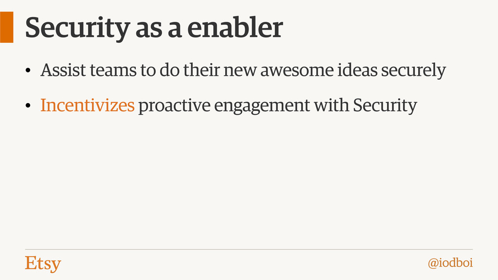 @iodboi Security as a enabler • Assist teams to...