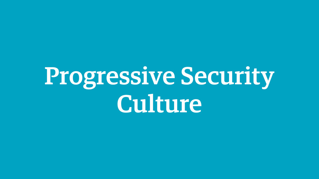 Progressive Security Culture
