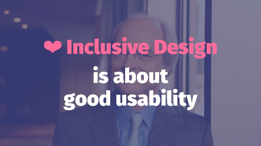 ❤ Inclusive Design is about good usability