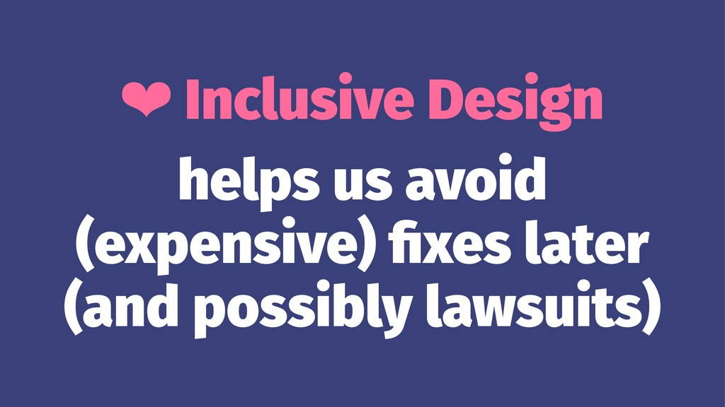 ❤ Inclusive Design helps us avoid (expensive) fi...