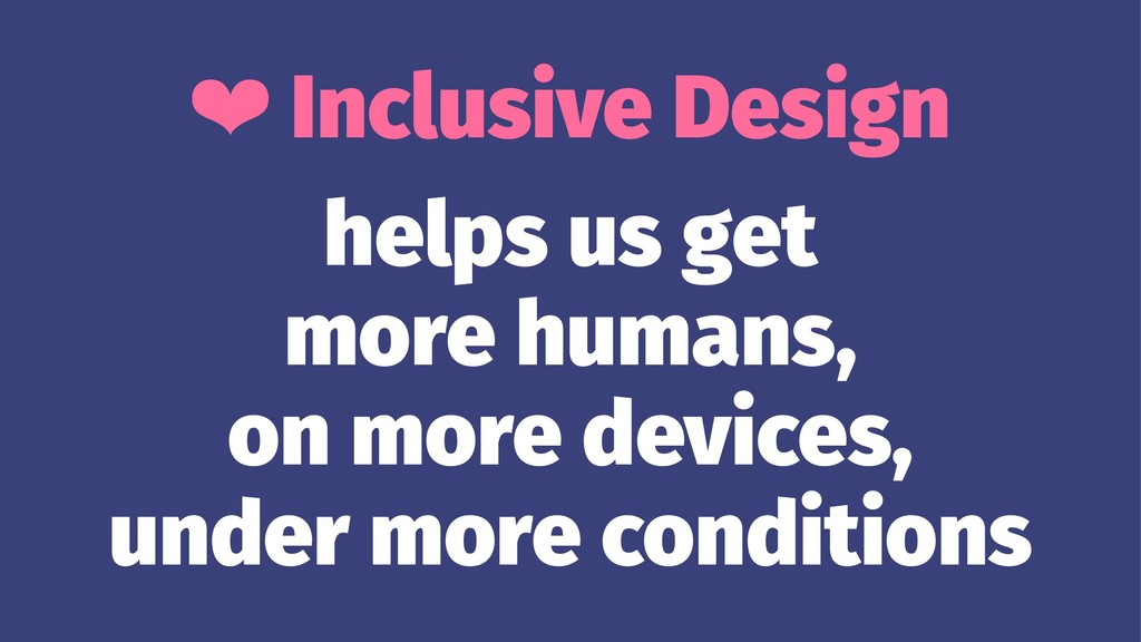 ❤ Inclusive Design helps us get more humans, on...