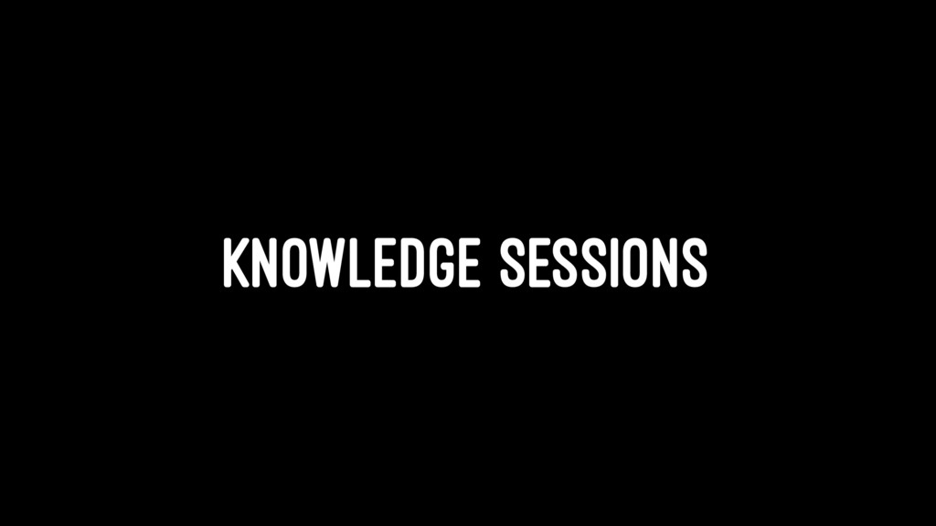 KNOWLEDGE SESSIONS