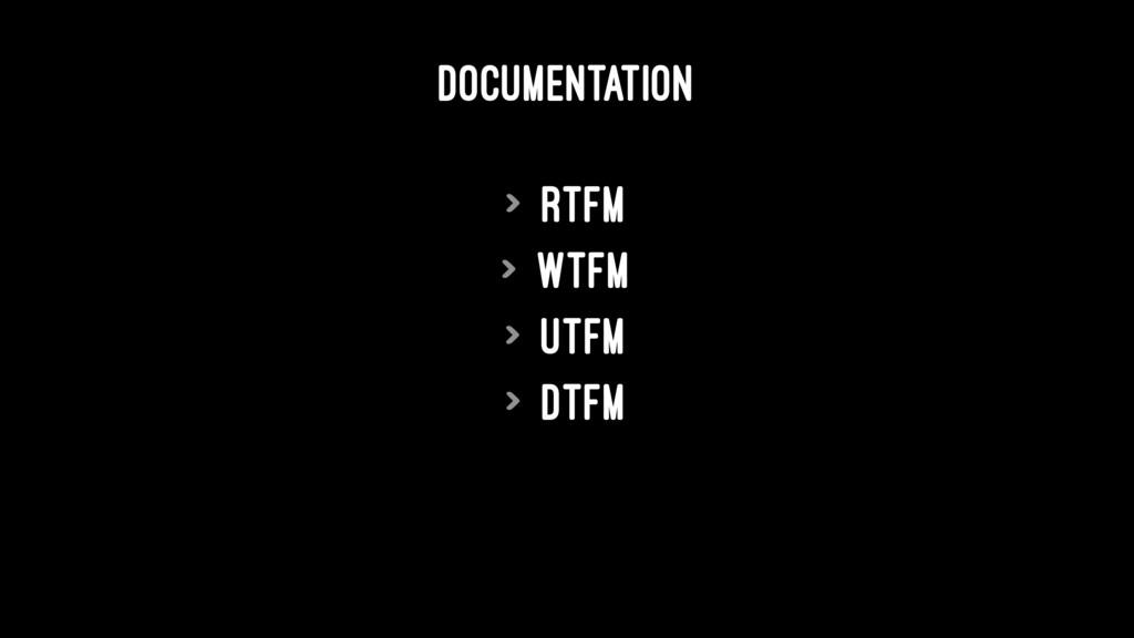 DOCUMENTATION > RTFM > WTFM > UTFM > DTFM