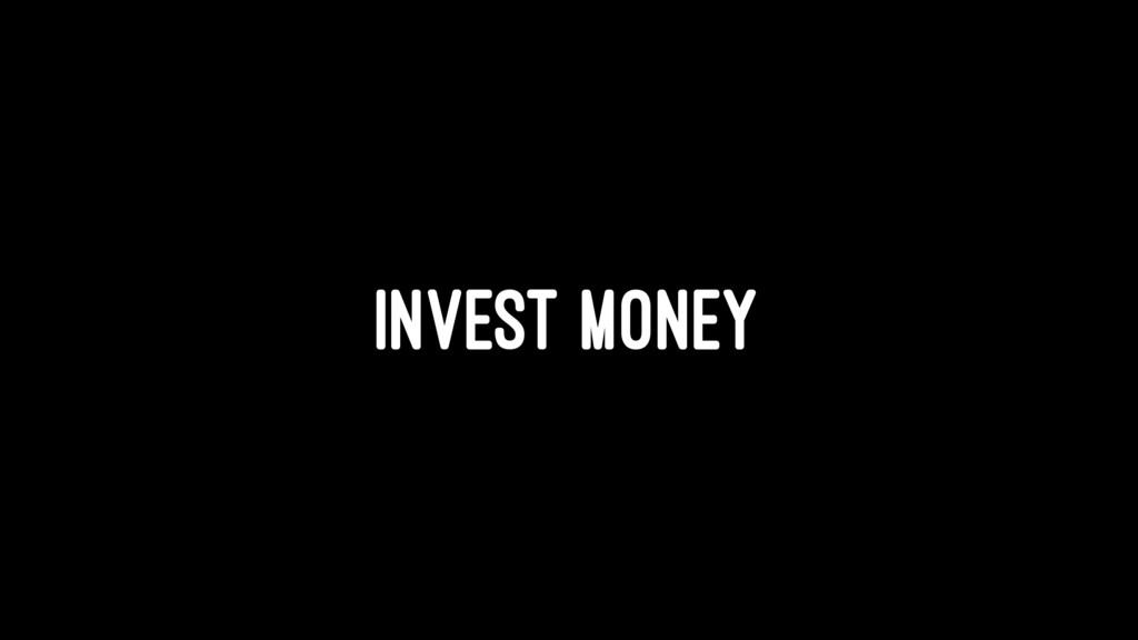 INVEST MONEY