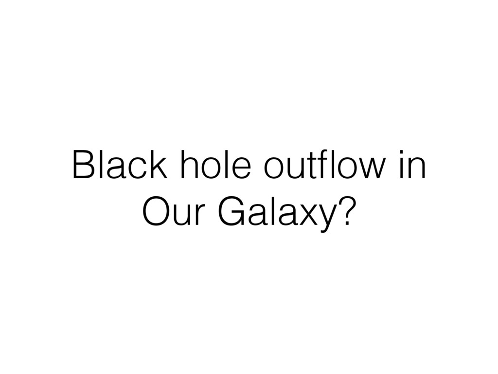 Black hole outflow in Our Galaxy?