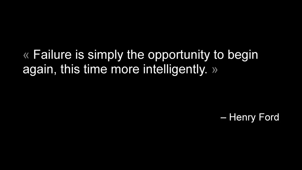 « Failure is simply the opportunity to begin ag...