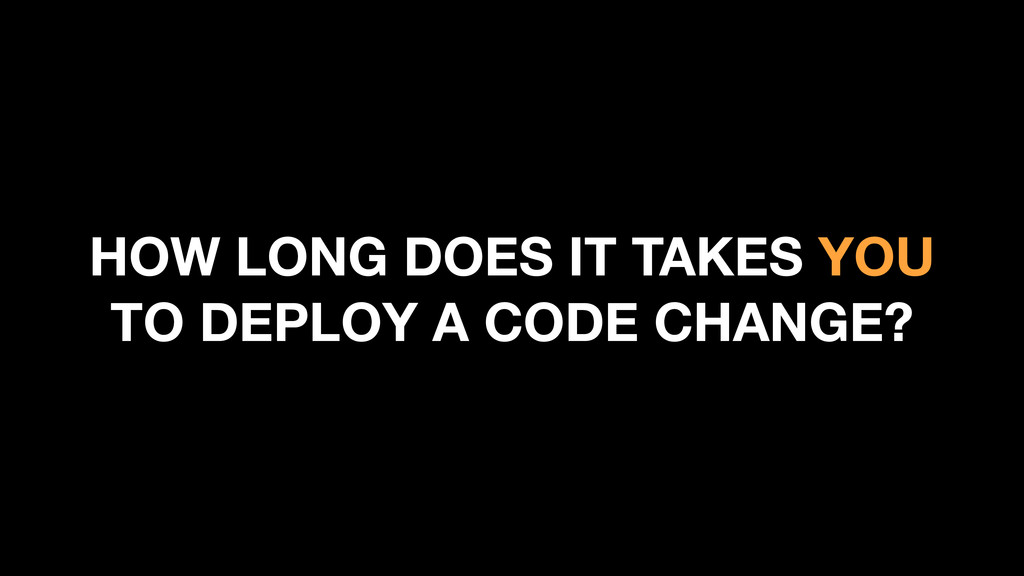 HOW LONG DOES IT TAKES YOU TO DEPLOY A CODE CHA...