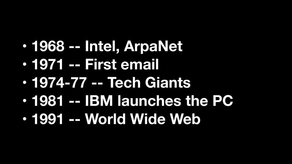 • 1968 -- Intel, ArpaNet • 1971 -- First email ...
