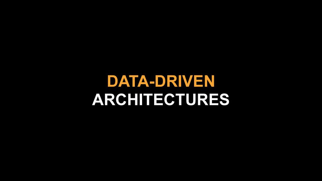 DATA-DRIVEN ARCHITECTURES