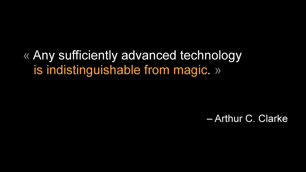 « Any sufficiently advanced technology  is ind...