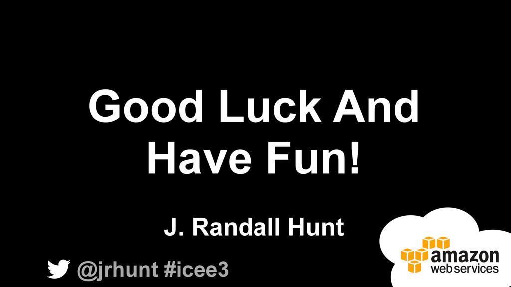 Good Luck And Have Fun! J. Randall Hunt @jrhunt...