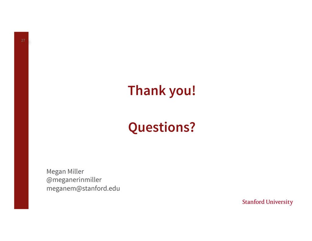 27 Thank you! Questions? Megan Miller @megane...