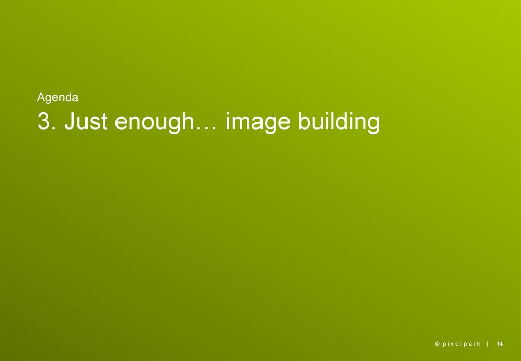 | Agenda 3. Just enough… image building 14 © p ...