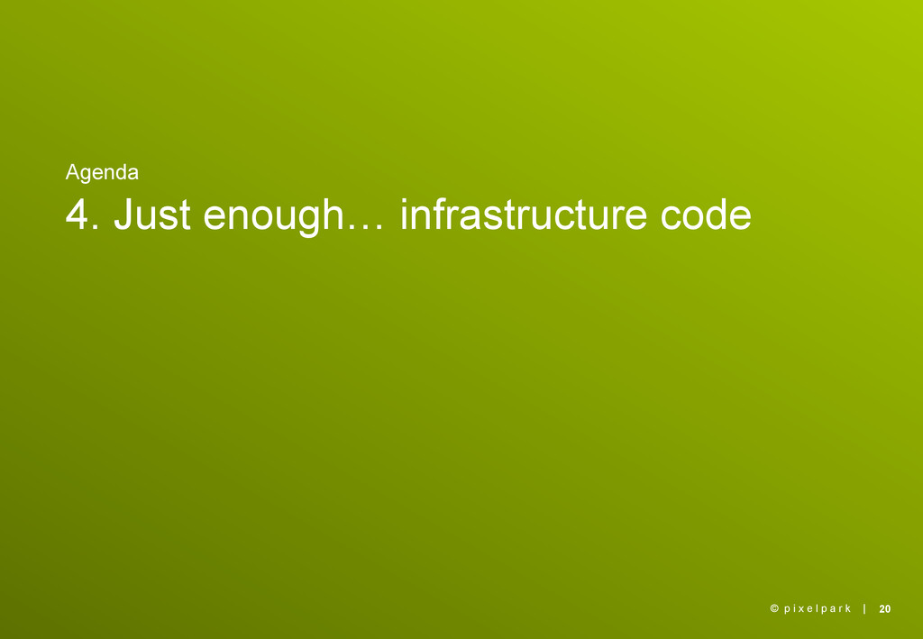 | Agenda 4. Just enough… infrastructure code 20...