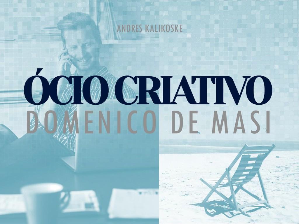 DOMENICO DE MASI ANDRES KALIKOSKE