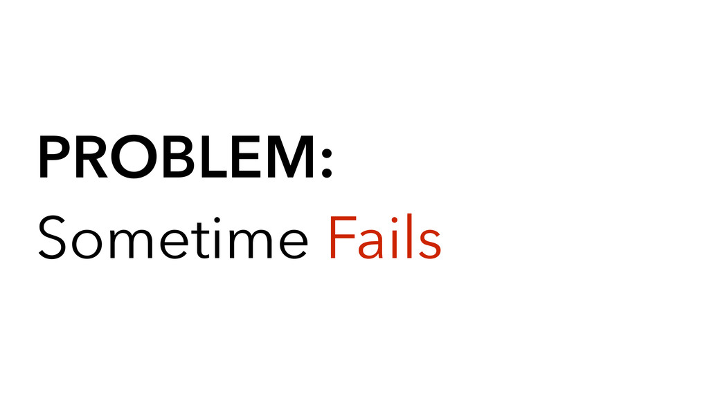 PROBLEM: Sometime Fails