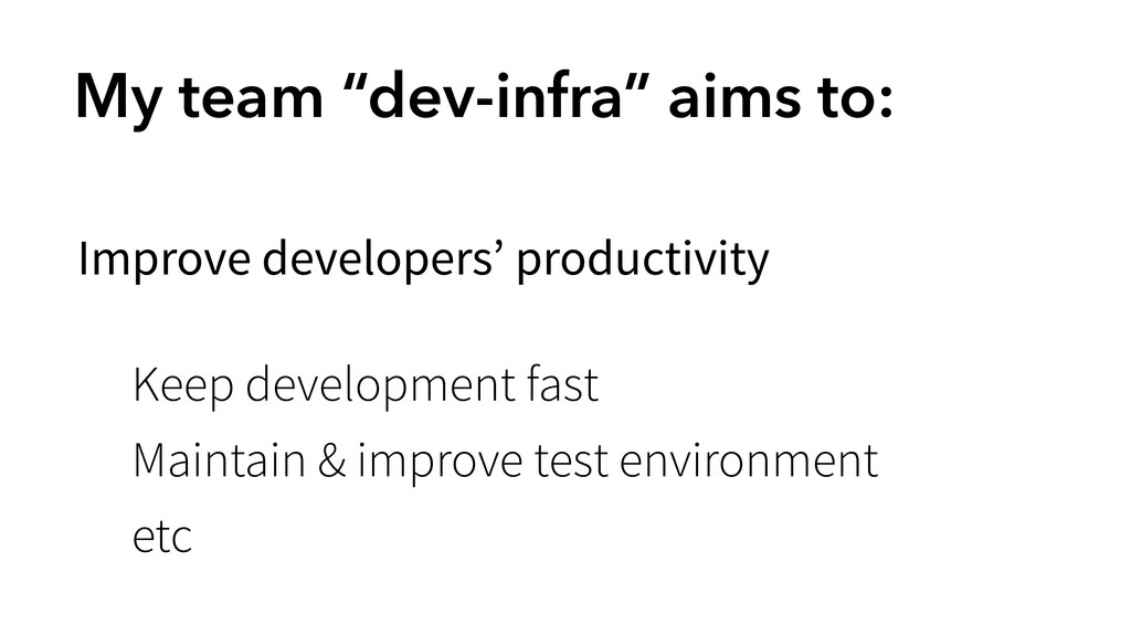 "My team ""dev-infra"" aims to: Improve developers..."