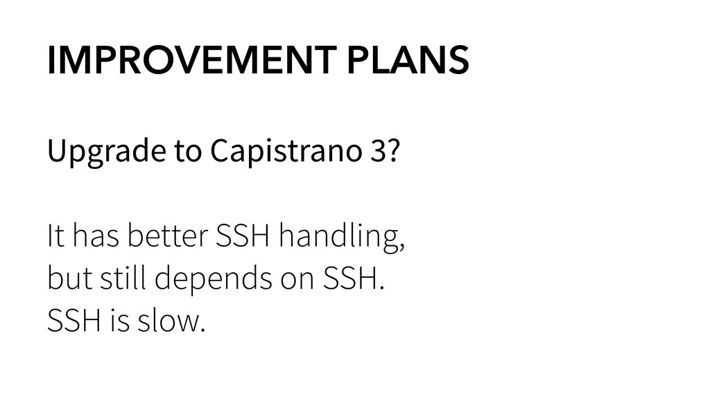 IMPROVEMENT PLANS Upgrade to Capistrano 3? ! It...