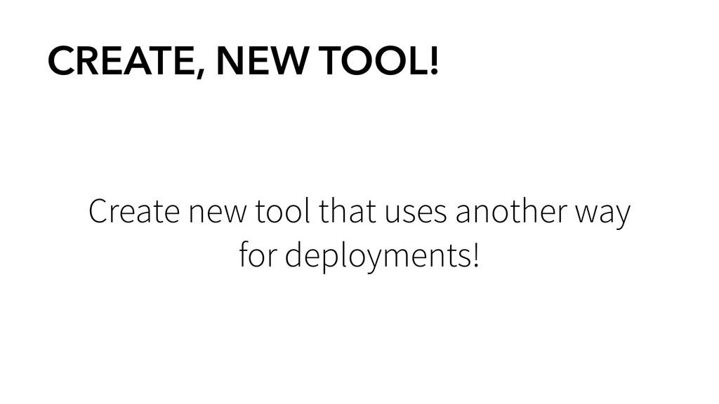 CREATE, NEW TOOL! Create new tool that uses ano...