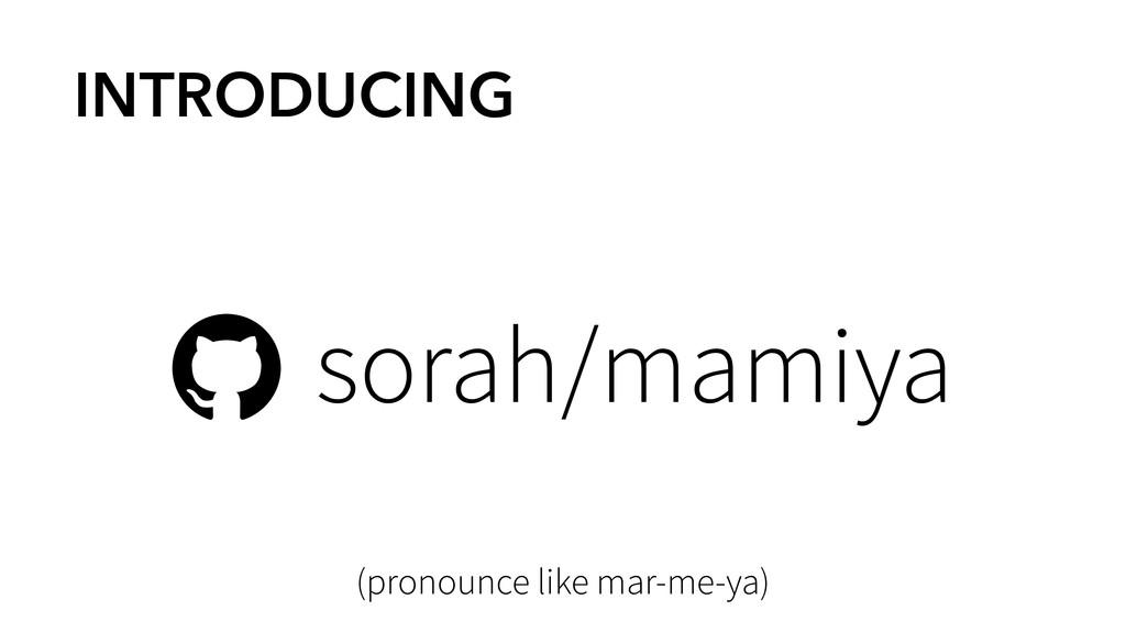 INTRODUCING * sorah/mamiya (pronounce like mar-...