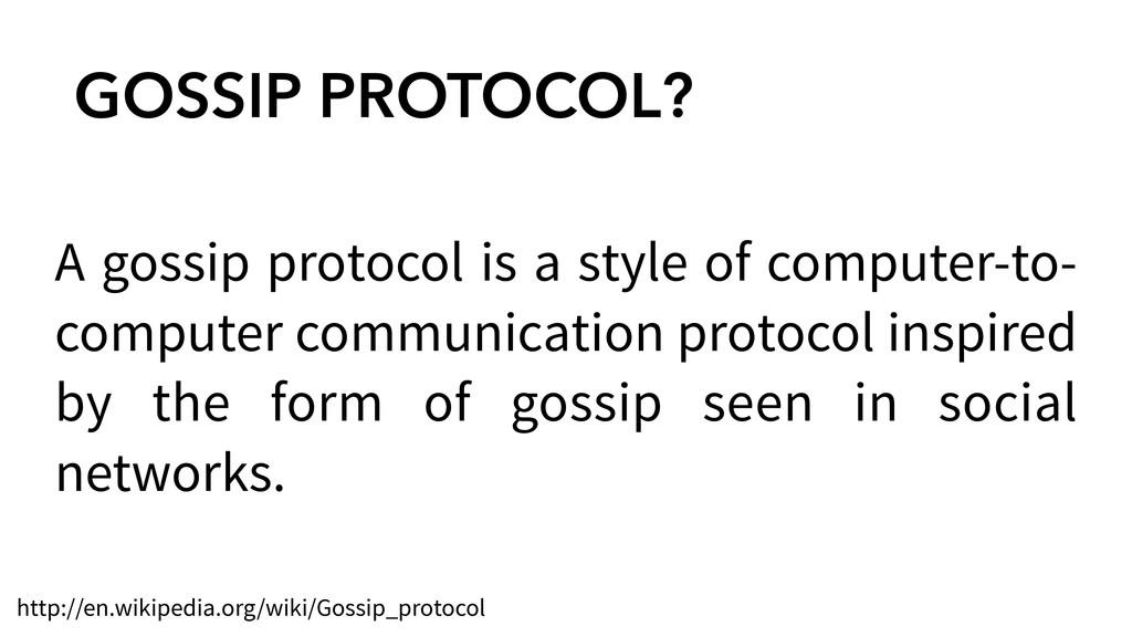 GOSSIP PROTOCOL? A gossip protocol is a style o...