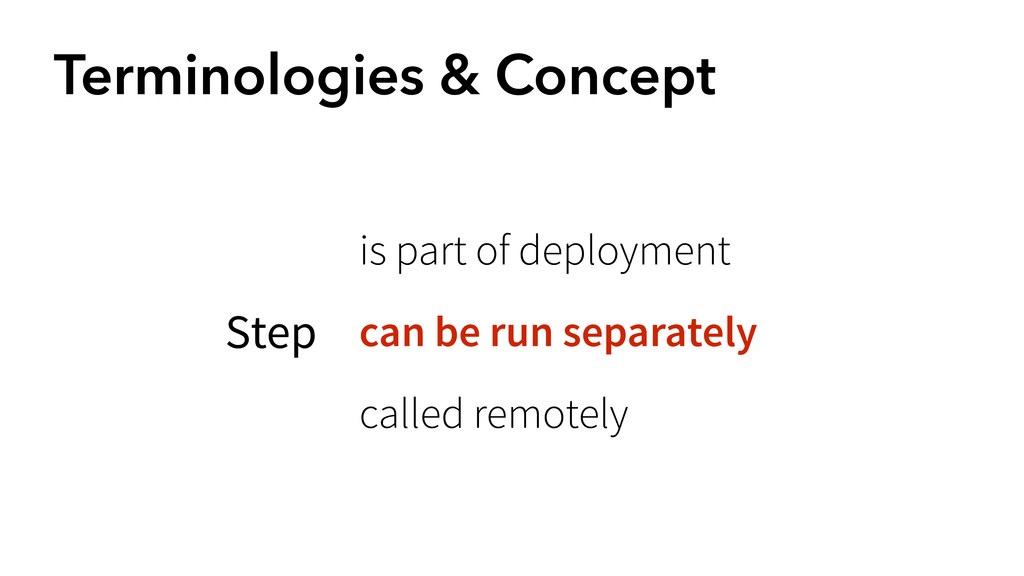 Terminologies & Concept Step is part of deploym...