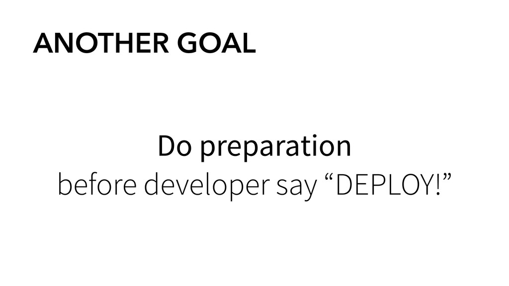 ANOTHER GOAL Do preparation before developer sa...