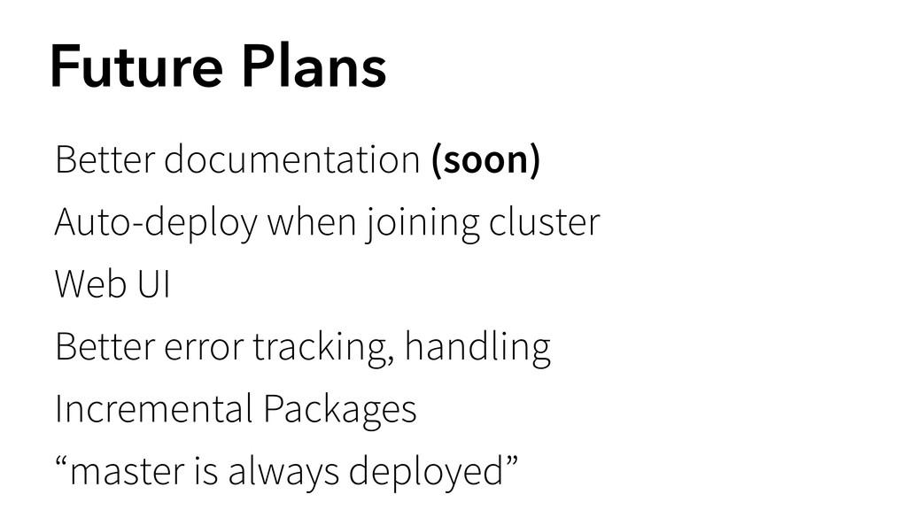 Future Plans Better documentation (soon) Auto-d...