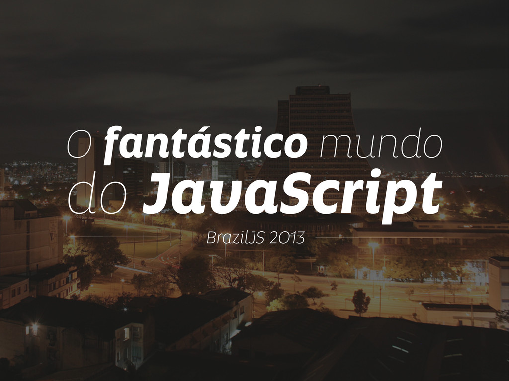 O fantástico mundo BrazilJS 2013 do JavaScript
