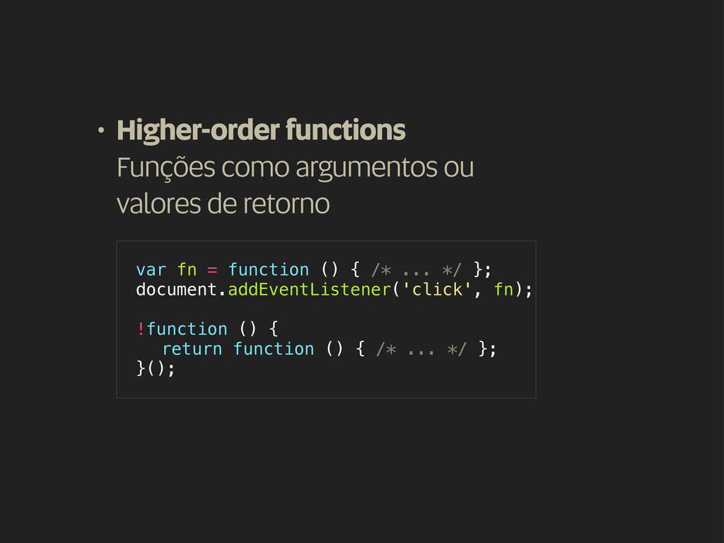 • Higher-order functions Funções como argumento...